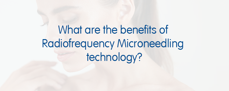 What are the Benefits of Radiofrequency Microneedling Technology?